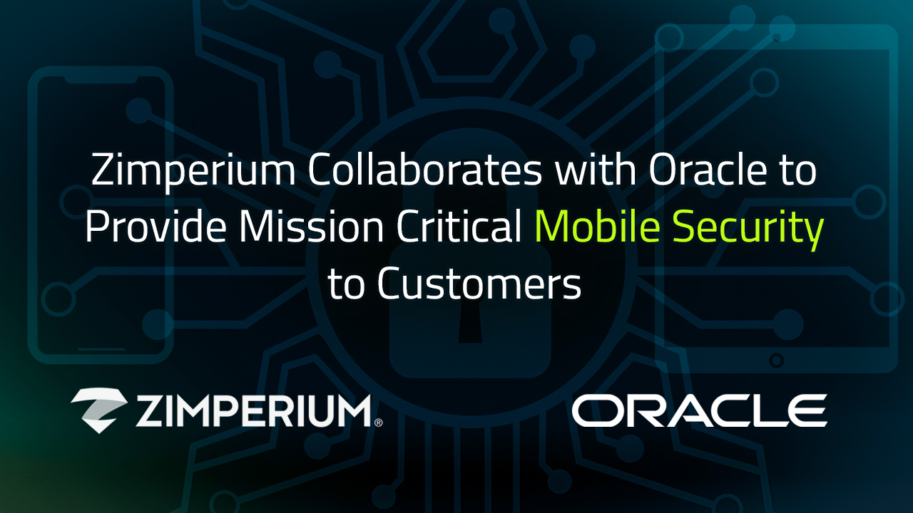 Zimperium Collaborates with Oracle to Provide Mission Critical Mobile Security to Customers
